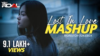 Lost In Love Mashup Jukebox | VDj Royal Chillouts | New Love Mashup Jukebox