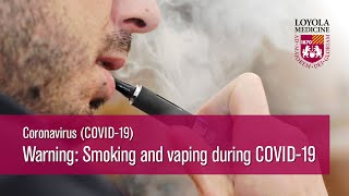 COVID-19: Smoking and Vaping during COVID-19
