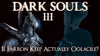 Dark Souls 3 Lore: Is Farron Keep Actually Oolacile?