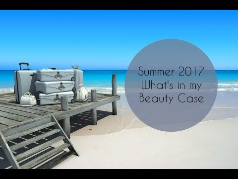 Summer 2017 - What's in my Beauty Case?