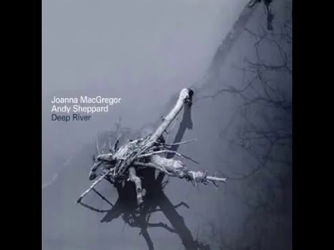 Joanna MacGregor & Andy Sheppard: The Mercy Seat (Deep River)