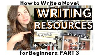 WRITING RESOURCES FOR BEGINNERS | HOW TO WRITE A NOVEL for Beginners | Part 3