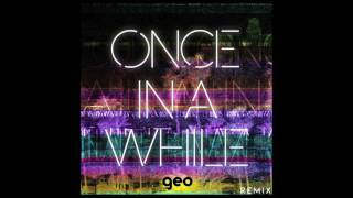 Once In A While - Timeflies (Geo Remix)
