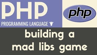 Building a Mad Libs Game | PHP | Tutorial 12