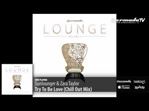Sunlounger & Zara Taylor - Try To Be Love Chill Out Mix Armada Lounge Vol 5