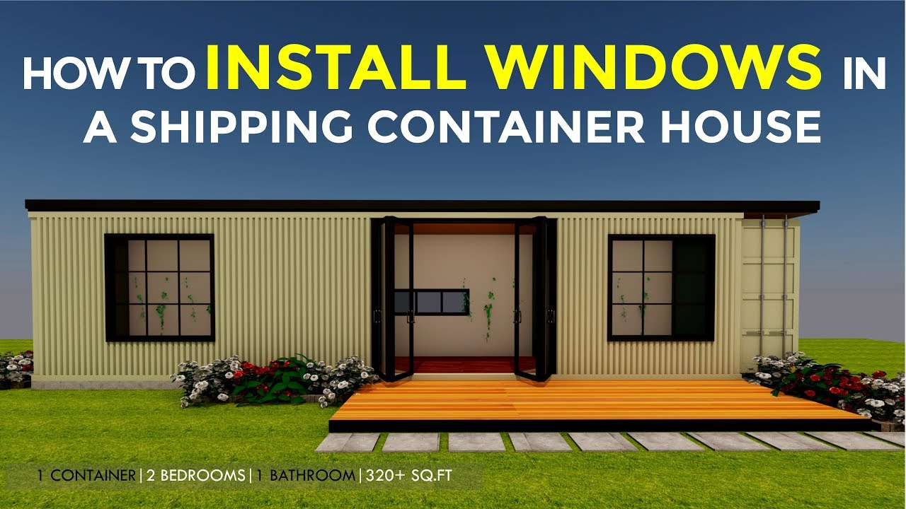 How To Install Windows In A Shipping Container House 2018