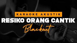 Resiko Orang Cantik - BLACKOUT ( Karaoke Akustik )