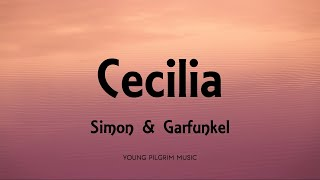 Simon & Garfunkel - Cecilia (Lyrics)