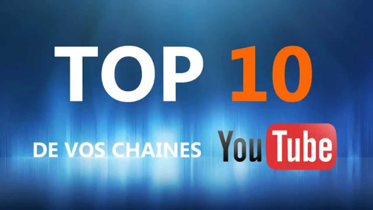 top 10 de vos chaines youtube youtube. Black Bedroom Furniture Sets. Home Design Ideas