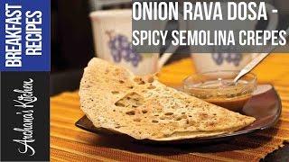 Onion Rava Dosa  - Breakfast Recipes by Archanas Kitchen