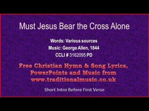 Must Jesus Bear The Cross Alone - Hymn Lyrics & Music