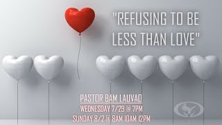 20-07-29 Refusing to be Less than Love Pastor Bam Lauvao