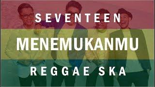 Download lagu Seventeen Menemukanmu Cover Reggae by Haafid MP3