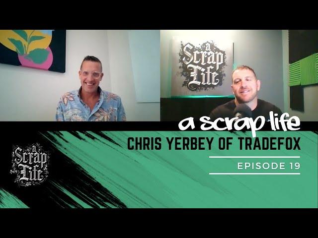 A Scrap Life: Episode 19   Chris Yerbey of Tradefox