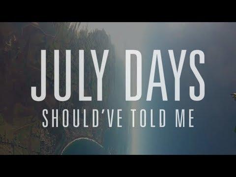 JULY DAYS - SHOULD'VE TOLD ME