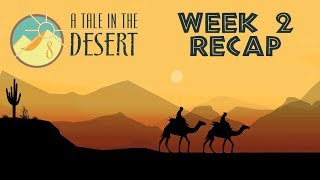 Week 2 Recap -  A Tale in the Desert - Tale 8 (ATitD 8)