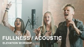 Fullness Acoustic Elevation Worship