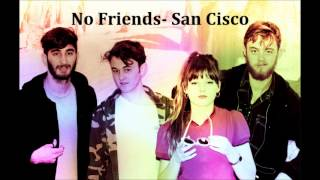 No Friends- San Cisco