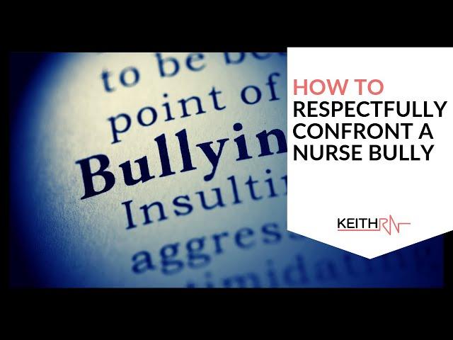 How to RESPECTFULLY Confront a Bully Nurse