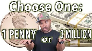 Choose One: 1 Penny or 3 Million Dollars?