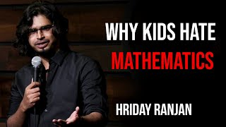 Why Kids Hate Mathematics | Hriday Ranjan | Standup Comedy