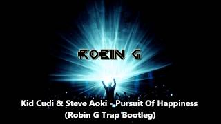 Kid Cudi & Steve Aoki - Pursuit Of Happiness (Robin G Trap Bootleg)