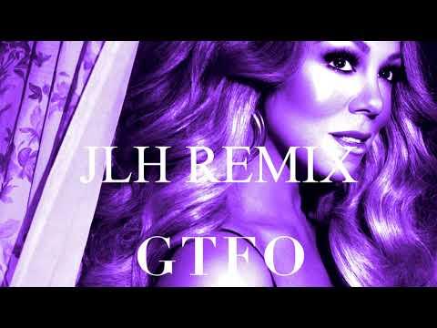 Mariah Carey  GTFO  JLH Remix