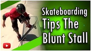 Skateboarding Tips and Tricks - The Blunt Stall