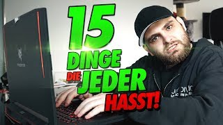 15 DINGE die jeder HASST!