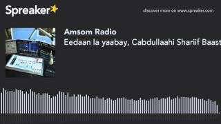 Eedaan la yaabay, Cabdullaahi Shariif Baastoow.