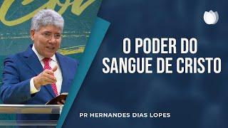 O Poder do Sangue de Cristo | Pr. Hernandes Dias Lopes