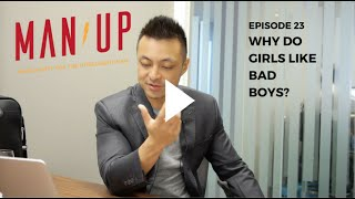 Why Do Girls Like Bad Boys? - The Man Up Show, Ep. 23