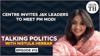 Talking Politics with Nistula Hebbar | Centre's invitation to 14 J&K leaders