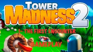 Tower Madness 2 (1- The First Encounter) Gameplay HD 1080p 60fps