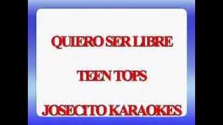 QUIERO SER LIBRE-TENN TOPS-JOSECITO KARAOKES