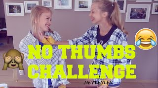 NO THUMBS CHALLENGE! | Neyteyley |