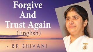Forgive And Trust Again: Ep 29: BK Shivani (English)