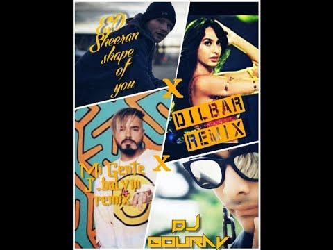 Dilbar Remix X Ed Sheeran Shape Of You Remix X Mi Gente Remix X Dj Gourav