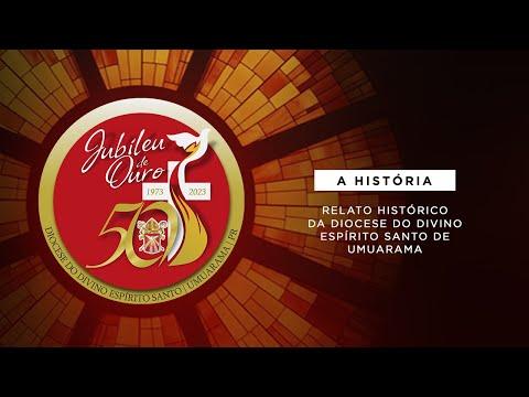 A HISTÓRIA - JUBILEU DE OURO DA DIOCESE DO DIVINO ESPÍRITO SANTO DE UMUARAMA
