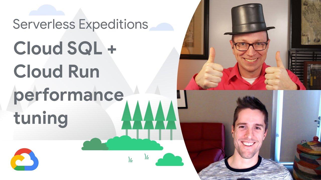 Cloud Run + Cloud SQL, Performance Tuning