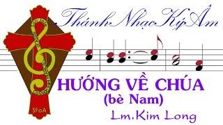 Hướng Về Chúa (bè Nam) Lm. Kim Long | Huong Ve Chua be Nam | Lm Kim Long