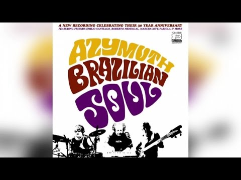 Azymuth - Brazilian Soul (Full Album Stream)