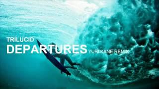 Trilucid - Departures (Yuri Kane Remix)