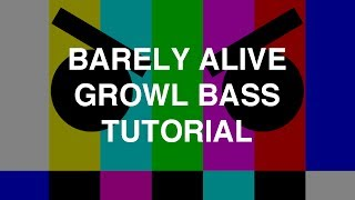 Barely Alive - Growl Bass Tutorial