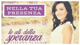 Tiziana Scala - Nella tua presenza (CD Le ali della speranza)