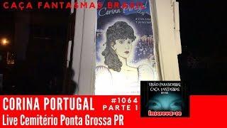 Live Corina Portugal Ponta Grossa PR Caça Fantasmas Brasil Parte 1