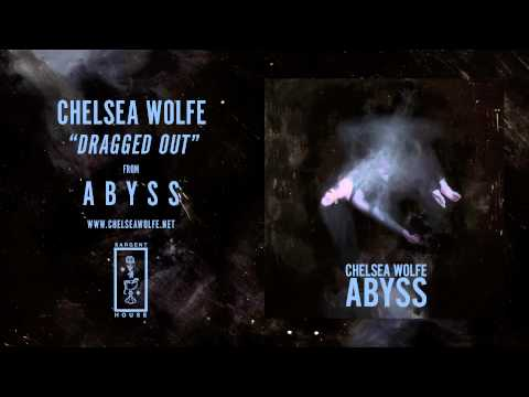 chelsea wolfe dragged out