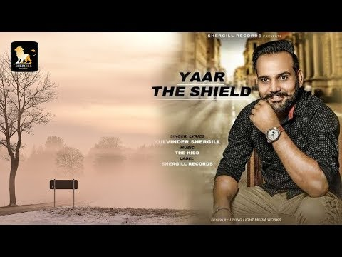 YAAR THE SHIELD || KULVINDER SHERGILL || THE KIDD || SHERGILL RECORDS || LATEST SONG 2K17  ||