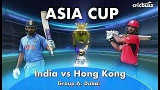 Asia cup 2018 : Last Ball India Vs Hong Kong - Live score streaming