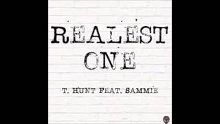 T Hunt feat. Sammie - Realest One [Prod. by Missing Screws]